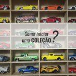7 Dicas Para Iniciar Uma Coleção de Veículos em Miniatura