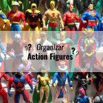 Organizar Uma Coleção de Action Figures: Dicas Valiosas